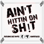 Ain't Hittin On Sh!t