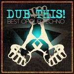 Dub This!: Best Of Dub Techno