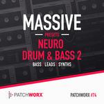 Patchworx 74: Neuro Drum & Bass Vol 2 (Sample Pack Massive Presets/MIDI/WAV)