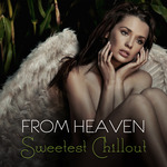 From Heaven: Sweetest Chillout