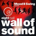 Mood II Swing present Wall Of Sound
