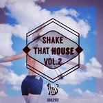 Shake That House Vol 2