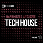 Warehouse Anthems Tech House Vol 10