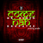 MR RENZO & DRUPATEE - Come Nah (Front Cover)