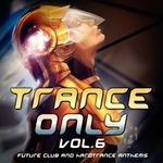 Trance Only Vol 6: Future Club & Hardtrance Anthems