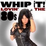 Whip It! Lovin' The 80s