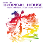 Best Of Tropical House The Ultimate Playlist Compilation 2016