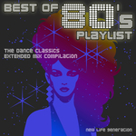 Best Of 80's Playlist/The Dance Classics Extended Remix Compilation