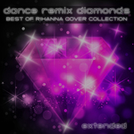 Dance Remix Diamonds Extended/Best Of Rihanna Cover Collection