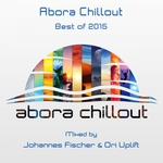 Abora Chillout/Best Of 2015 - Mixed By Johannes Fischer/Ori Uplift