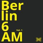 Berlin 6AM Vol 1