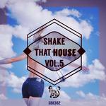 Shake That House Vol 5
