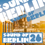 Sound Of Berlin Vol 26