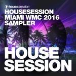 Housesession Miami WMC 2016 Sampler (unmixed tracks)