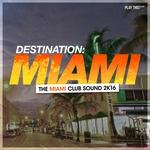 Destination Miami/The Miami Club Sound 2K16