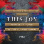 Ralphi Rosario & Abel Aguilera Present: This Joy, The 2016 Rosabel Remixes