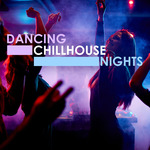 Dancing Chillhouse Nights