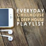 Everyday Chillhouse & Deep House Playlist