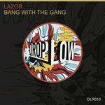 Bang With The Gang