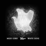 MOJO GORO - White Dove (Front Cover)