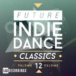 Future Indie Dance Classics Vol 12