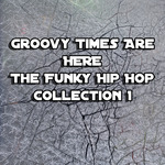 Groovy Times Are Here/The Funky Hip Hop Collection 1