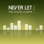 Never Let The House Down Vol 3