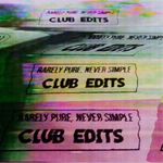 Rarely Pure Never Simple (Club Edits)