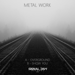 METAL WORK - Overground/Show You (Front Cover)