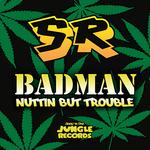 Badman/Nuttin But Trouble