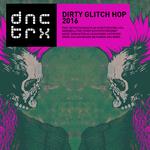 Dirty Glitch Hop 2016