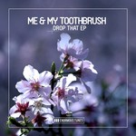 ME & MY TOOTHBRUSH - Drop That EP (Front Cover)
