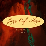 Jazz Cafe: Ibiza Smooth Chill Out Pearls Vol 1