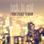 Back To Acid/From Chicago To Miami