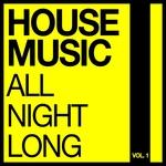 House Music All Night Long Vol 1
