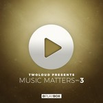 Twoloud Presents Music Matters Vol 3