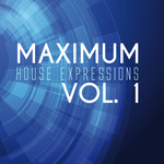 Maximum House Expressions Vol 1