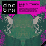 Dirty Glitch Hop 2016 (Deluxe Edition)
