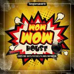 Wow Wow House (Sample Pack WAV/APPLE/LIVE/REASON)