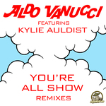 ALDO VANUCCI feat KYLIE AULDIST - You're All Show EP (Front Cover)