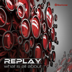 REPLAY - What Is All About (Front Cover)