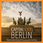 Capital City Berlin Vol 1 (Finest Selection Of House & Techno)