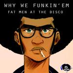 Why We Funkin ' Em