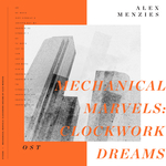 ALEX MENZIES - Mechanical Marvels/Clockwork Dreams (Front Cover)