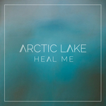 ARCTIC LAKE - Heal Me (Front Cover)
