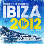 Toolroom Records Ibiza 2012 Vol 2