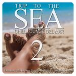VARIOUS - Trip To The Sea Vol 2 (Chill Lounge Del Mar) (Front Cover)