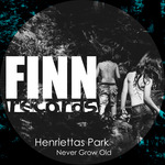 HENRIETTAS PARK - Never Grow Old (Front Cover)