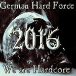 German Hard Force 2016 We Are Hardcore