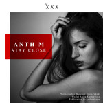 ANTH M - Stay Close (Front Cover)